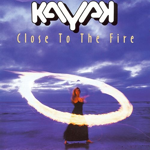 Play & Download Close to the Fire by Kayak | Napster