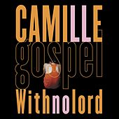 Play & Download Gospel With No Lord by Camille | Napster