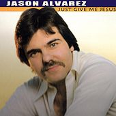 Just Give Me Jesus by Jason Alvarez
