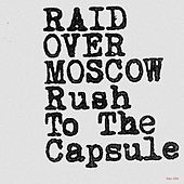 Play & Download Rush to the Capsule by Raid Over Moscow | Napster