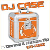 DJ Case Dance & Hands Up (04-2012) by Various Artists