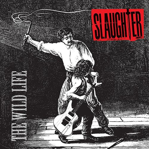 Play & Download The Wild Life by Slaughter | Napster