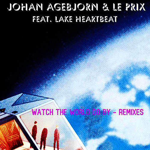 Play & Download Watch the World Go By (Remixes) [feat. Lake Heartbeat] by Johan Agebjorn | Napster