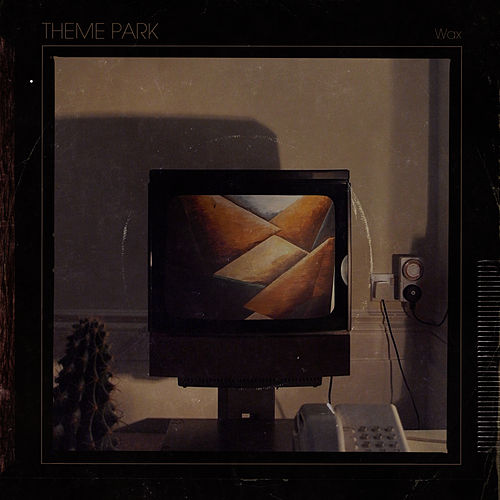 Play & Download Wax by Theme Park | Napster
