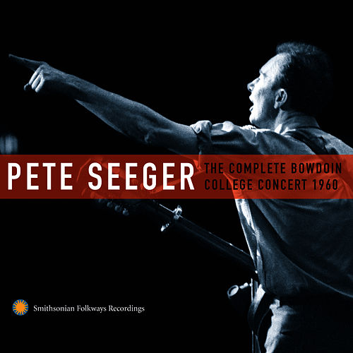 Play & Download Pete Seeger: The Complete Bowdoin College Concert, 1960 by Pete Seeger | Napster