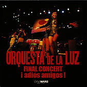 Final Concert ¡ Adios Amigos ! by Orquesta De La Luz