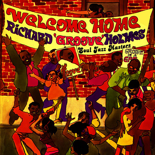 Welcome Home! Soul Jazz Masters by Richard Groove Holmes