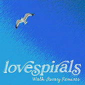 Play & Download Walk Away Remixes by Lovespirals | Napster