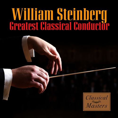 Play & Download Greatest Classical Conductor by William Steinberg | Napster