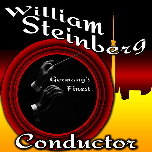 Play & Download Germany's Finest Conductor by William Steinberg | Napster