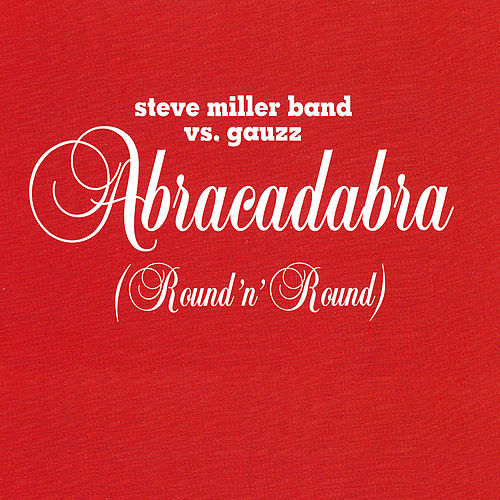 Play & Download Abracadabra (Round n' Round) by Steve Miller Band | Napster
