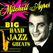 Big Band Jazz Greats by Mitchell Ayres