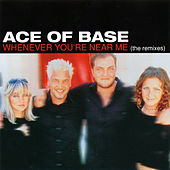 Whenever You're Near Me (The Remixes) by Ace Of Base
