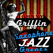 Play & Download Saxophone Jazz Greats by Johnny Griffin | Napster