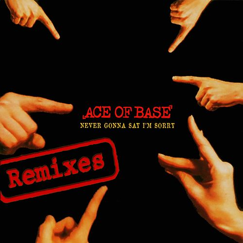 Never Gonna Say I'm Sorry (The Remixes) by Ace Of Base
