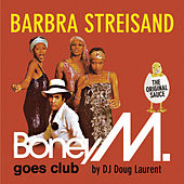 Play & Download Barbra Streisand - Boney M. goes Club by Various Artists | Napster