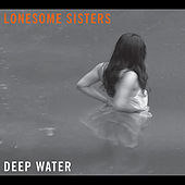 Play & Download Deep Water by The Lonesome Sisters | Napster