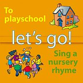 Play & Download Let's Go to Playschool and Sing a Nursery Rhyme by Kidzone | Napster