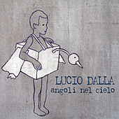 Play & Download Angoli Nel Cielo by Lucio Dalla | Napster