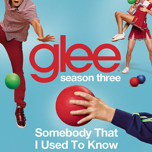 Play & Download Somebody That I Used To Know (Glee Cast Version) by Glee Cast | Napster