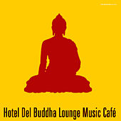 Play & Download Hotel Del Buddha Lounge Music Café by Various Artists | Napster