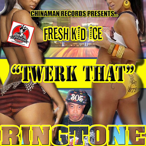 Play & Download Twerk That by Fresh Kid Ice | Napster