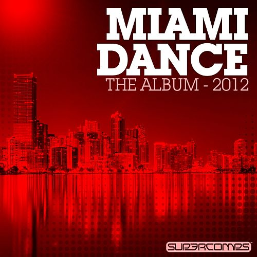 Play & Download Miami Dance - The Album 2012 by Various Artists | Napster