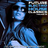 Play & Download Future Electro House Classics Vol. 6 by Various Artists | Napster