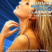 Future Electro House Classics Vol. 5 by Various Artists