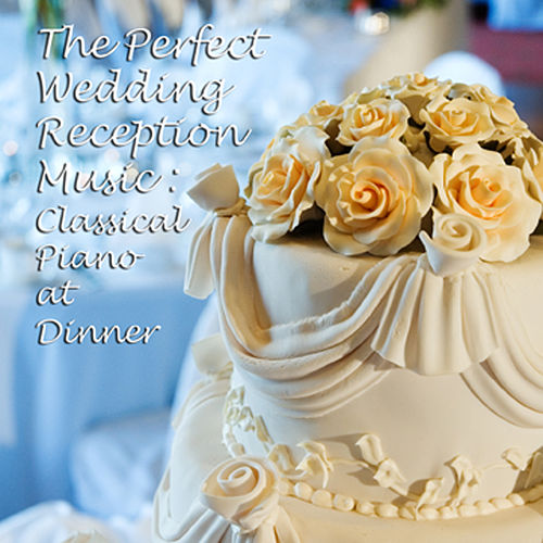 Play & Download The Perfect Wedding Reception Music: Classical Piano at Dinner by Mikhail Voskresensky | Napster