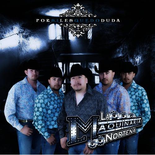 Play & Download Por Si Les Quedo Duda by La Maquinaria Norteña | Napster