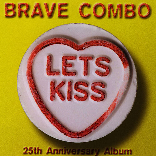 Play & Download Let's Kiss (25th Anniversary Album) by Brave Combo | Napster