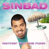 Play & Download Nothin' But The Funk by Sinbad | Napster