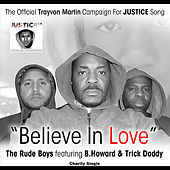 Believe in Love (B. Howard Remix): The Official Trayvon Martin Campaign For Justice Song (feat. B. Howard & Trick Daddy) by Rude Boys