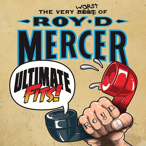 Play & Download Ultimate Fits - The Very Worst of Roy D. Mercer by Roy D. Mercer | Napster