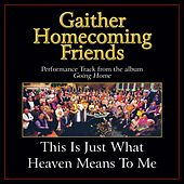 Play & Download This Is Just What Heaven Means to Me Performance Tracks by Bill & Gloria Gaither | Napster