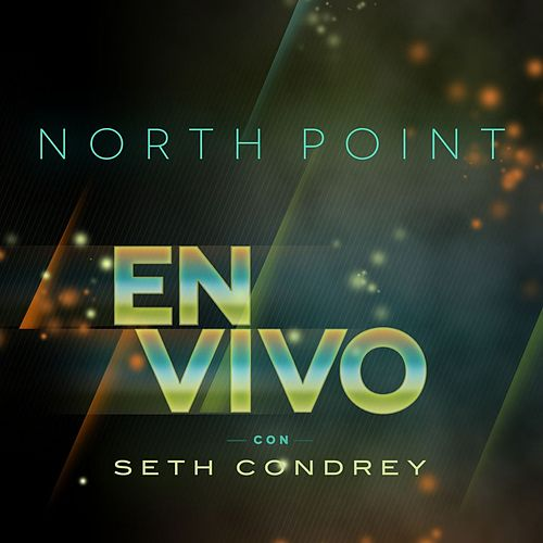 North Point en Vivo con Seth Condrey by Seth Condrey
