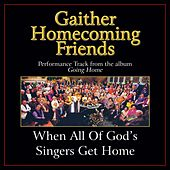 Play & Download When All of God's Singers Get Home Performance Tracks by Bill & Gloria Gaither | Napster