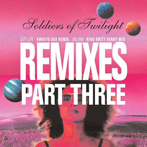 Remixes Part Three by Soldiers Of Twilight
