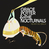 Never Go Back by Grace Potter And The Nocturnals