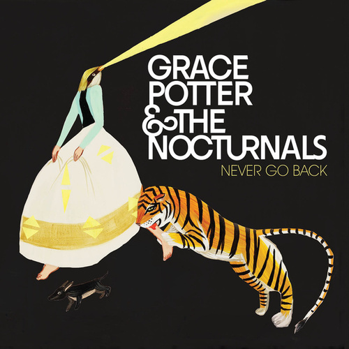 Play & Download Never Go Back by Grace Potter And The Nocturnals | Napster