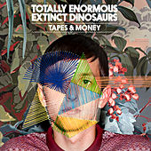 Tapes & Money by Totally Enormous Extinct Dinosaurs