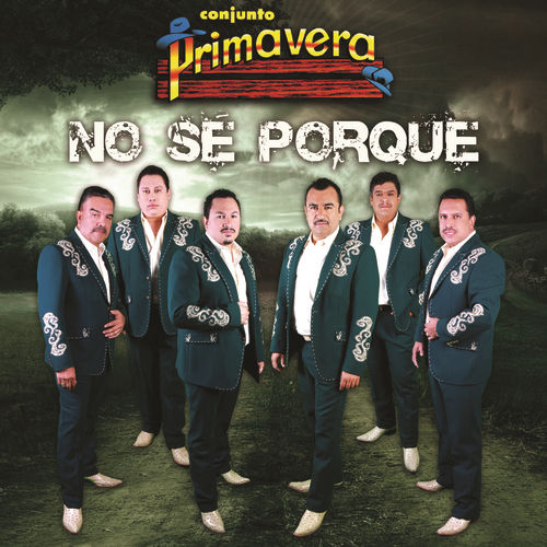 Play & Download No Sé Porque by Conjunto Primavera | Napster