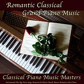 Play & Download Romantic Classical Grand Piano Music, Instrumental New Age Piano Songs, Romantische Klavier Musik, Música Romántica De Piano by Classical Piano Music Masters | Napster