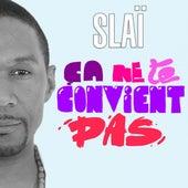 Play & Download Ça ne te convient pas by Slaï | Napster