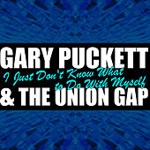 Play & Download I Just Don't Know What to Do With Myself by Gary Puckett & The Union Gap | Napster