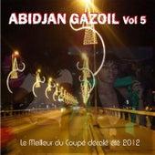 Abidjan Gazoil, Vol. 5 (Le meilleur du Coupé décalé été 2012) by Various Artists