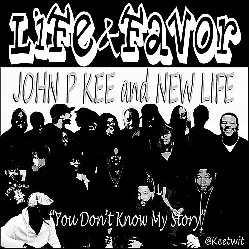 Life & Favor (You Don't Know My Story) by John P. Kee