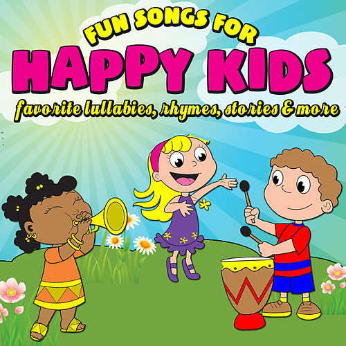 Play & Download Fun Songs for Happy Kids - Favorite Lullabies, Rhymes, Stories & More by Various Artists | Napster
