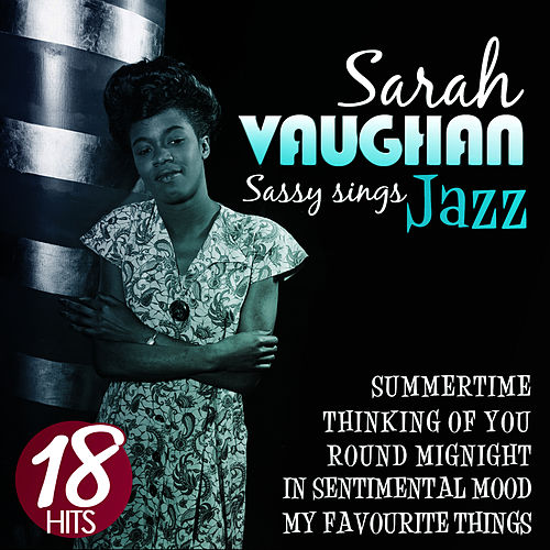 Play & Download Sassy Sings Jazz. Sarah Vaughan. 18 Hits by Sarah Vaughan | Napster